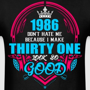1986 Don't hate me Because I make Thirty One Look  - Men's T-Shirt