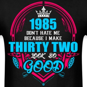 1985 Don't hate me Because I make Thirty two Look  - Men's T-Shirt