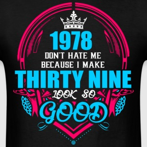 1978 Don't hate me Because I make Thirty Nine Look - Men's T-Shirt