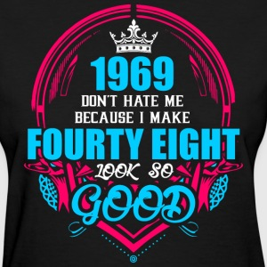 1969 Don't hate me Because I make Fourty Eight Loo - Women's T-Shirt