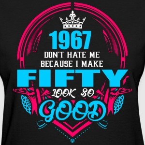 1967 Don't hate me Because I make Fifty Look So Go - Women's T-Shirt