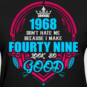 1968 Don't hate me Because I make Fourty Nine Look - Women's T-Shirt