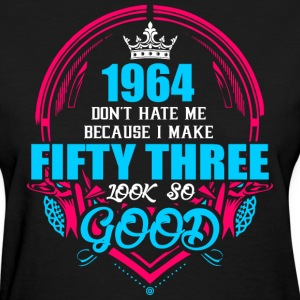 1964 Don't hate me Because I make Fifty Three Look - Women's T-Shirt