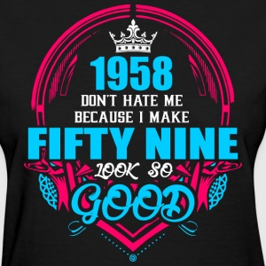 1958 Don't hate me Because I make Fifty Nine Look  - Women's T-Shirt