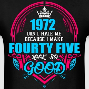 1972 Don't hate me Because I make Fourty Five Look - Men's T-Shirt