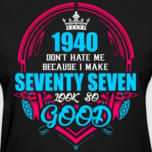 1940 Don't hate me Because I make Seventy Seven Lo - Women's T-Shirt