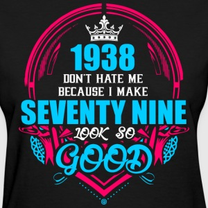 1938 Don't hate me Because I make Seventy Nine Loo - Women's T-Shirt