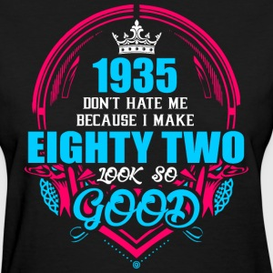 1935 Don't hate me Because I make Eighty Two Look  - Women's T-Shirt