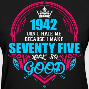 1942 Don't hate me Because I make Seventy Five Loo - Women's T-Shirt