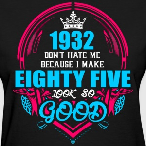1932 Don't hate me Because I make Eighty Five Look - Women's T-Shirt