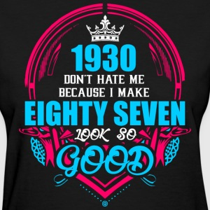 1930 Don't hate me Because I make Eighty Seven Loo - Women's T-Shirt