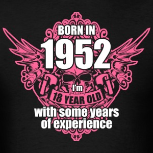 Born 1952 I'm 18 Year Old with some years of Exper - Men's T-Shirt