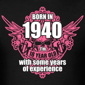 Born 1940 I'm 18 Year Old with some years of Exper - Men's T-Shirt
