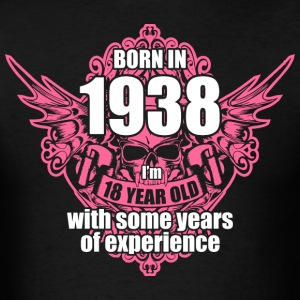 Born 1938 I'm 18 Year Old with some years of Exper - Men's T-Shirt