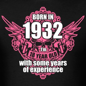 Born 1932 I'm 18 Year Old with some years of Exper - Men's T-Shirt