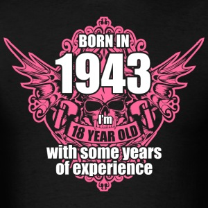 Born 1943 I'm 18 Year Old with some years of Exper - Men's T-Shirt