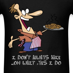 Baking - I don't always bake.. Oh wait, yes I do - Men's T-Shirt