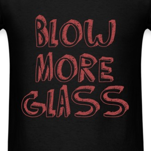 Glass Blowing - Blow More Glass - Men's T-Shirt