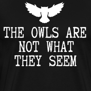 The Owls Are Not What They Seem T-Shirts - Men's Premium T-Shirt