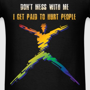 Physical Therapist - Don't mess with me. I get pai - Men's T-Shirt