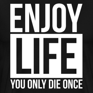 ENJOY LIFE YOU ONLY DIE ONCE T-Shirts - Men's Premium T-Shirt