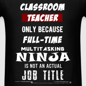 Classroom Teacher - Classroom Teacher. Only Becaus - Men's T-Shirt