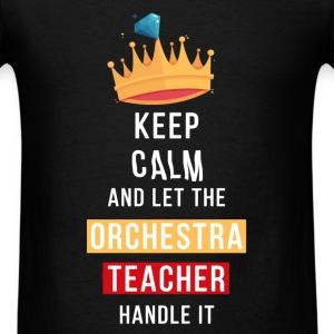 Orchestra Teacher - Keep Calm and let the Orchestr - Men's T-Shirt