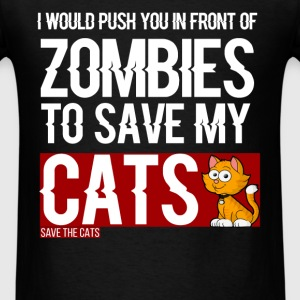 Cats - I would push you in front of zombies to sav - Men's T-Shirt