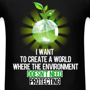 Environment - I want to create a world  where the  - Men's T-Shirt