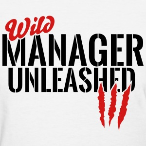 wild manager unleashed T-Shirts - Women's T-Shirt
