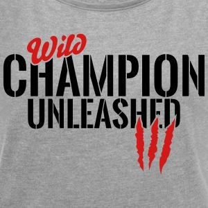 wild champion unleashed T-Shirts - Women´s Roll Cuff T-Shirt