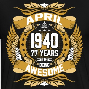 April 1940 77 Years Of Being Awesome T-Shirts - Men's Premium T-Shirt