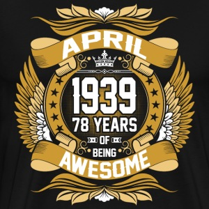 April 1939 78 Years Of Being Awesome T-Shirts - Men's Premium T-Shirt