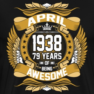 April 1938 79 Years Of Being Awesome T-Shirts - Men's Premium T-Shirt
