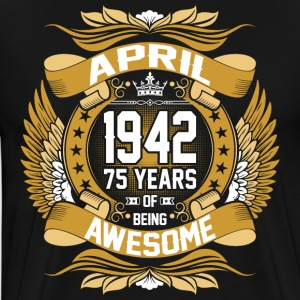April 1942 75 Years Of Being Awesome T-Shirts - Men's Premium T-Shirt