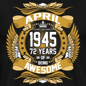 April 1945 72 Years Of Being Awesome T-Shirts - Men's Premium T-Shirt