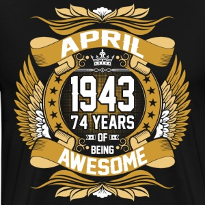 April 1943 74 Years Of Being Awesome T-Shirts - Men's Premium T-Shirt