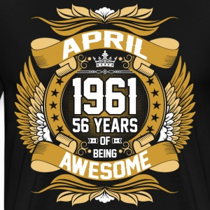 April 1961 56 Years Of Being Awesome T-Shirts - Men's Premium T-Shirt