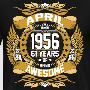 April 1956 61 Years Of Being Awesome T-Shirts - Men's Premium T-Shirt