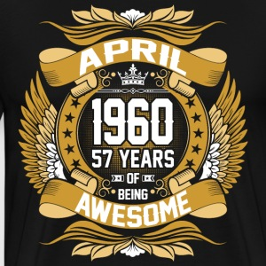 April 1960 57 Years Of Being Awesome T-Shirts - Men's Premium T-Shirt