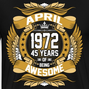 April 1972 45 Years Of Being Awesome T-Shirts - Men's Premium T-Shirt