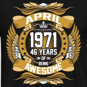 April 1971 46 Years Of Being Awesome T-Shirts - Men's Premium T-Shirt