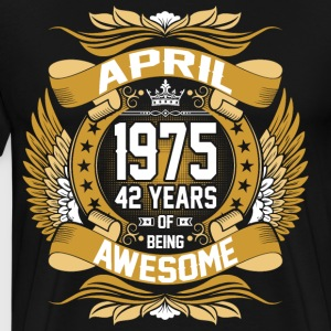 April 1975 42 Years Of Being Awesome T-Shirts - Men's Premium T-Shirt
