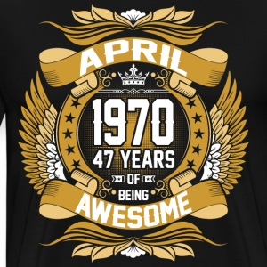 April 1970 47 Years Of Being Awesome T-Shirts - Men's Premium T-Shirt