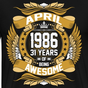 April 1986 31 Years Of Being Awesome T-Shirts - Men's Premium T-Shirt