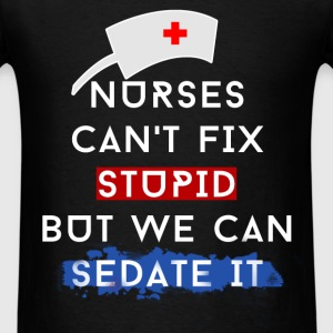 Nurse - Nurses can't fix stupid but we can sedate  - Men's T-Shirt