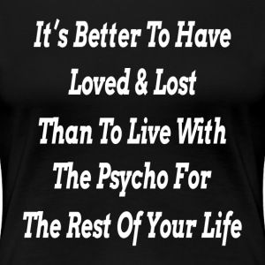 IT'S BETTER TO HAVE LOVED & LOST T-Shirts - Women's Premium T-Shirt