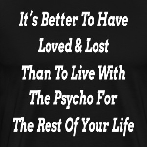 IT'S BETTER TO HAVE LOVED & LOST T-Shirts - Men's Premium T-Shirt