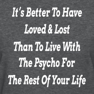 IT'S BETTER TO HAVE LOVED & LOST T-Shirts - Women's T-Shirt