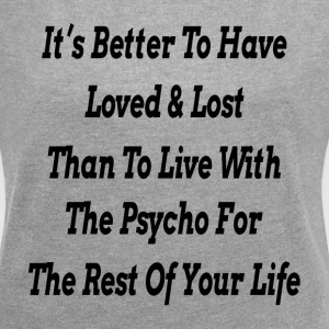IT'S BETTER TO HAVE LOVED & LOST T-Shirts - Women´s Roll Cuff T-Shirt